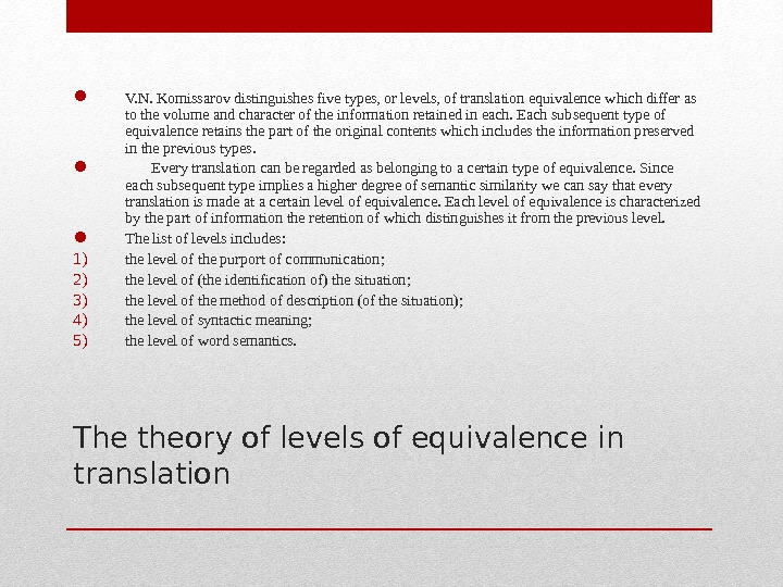 The theory of levels of equivalence in translation V. N. Komissarov distinguishes five types, or levels,