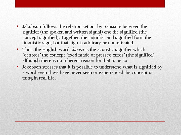 • Jakobson follows the relation set out by Saussure between the signifier