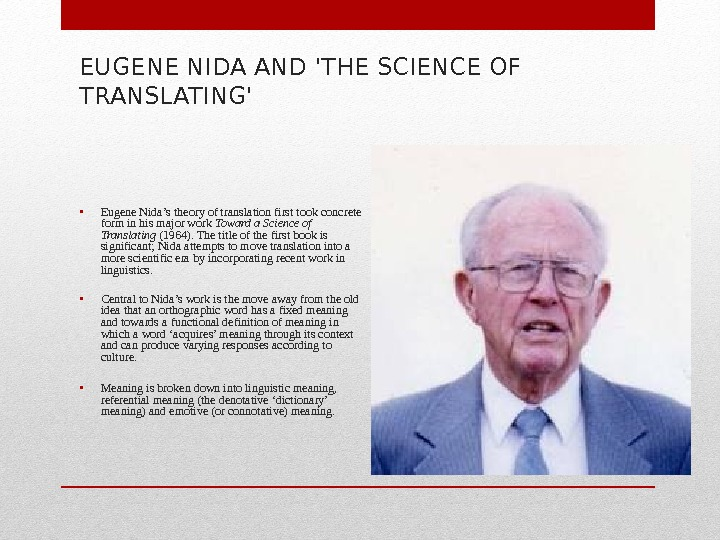 EUGENE NIDA AND 'THE SCIENCE OF TRANSLATING' • Eugene Nida's theory of translation first took concrete