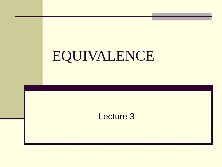 EQUIVALENCE Lecture 3