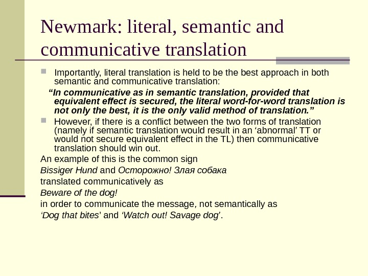 Newmark: literal, semantic and communicative translation Importantly, literal translation is held to be the