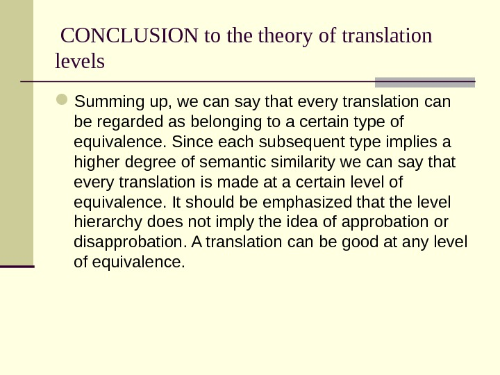 CONCLUSION to theory of translation levels Summing up, we can say that every translation can