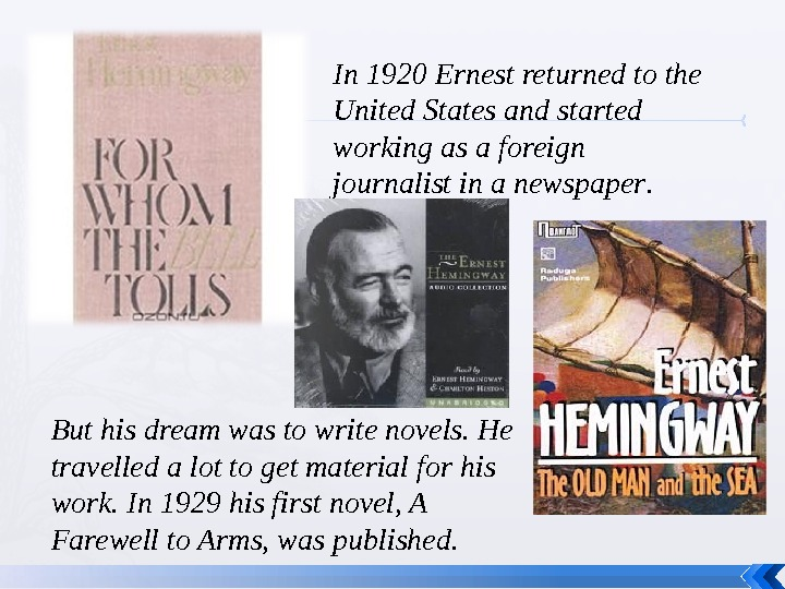 In 1920 Ernest returned to the United States and started working as a foreign journalist in