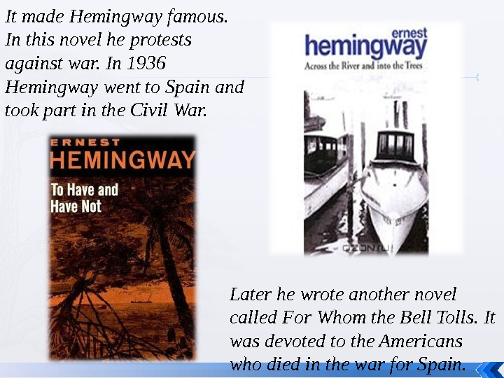 It made Hemingway famous.  In this novel he protests against war. In 1936 Hemingway went