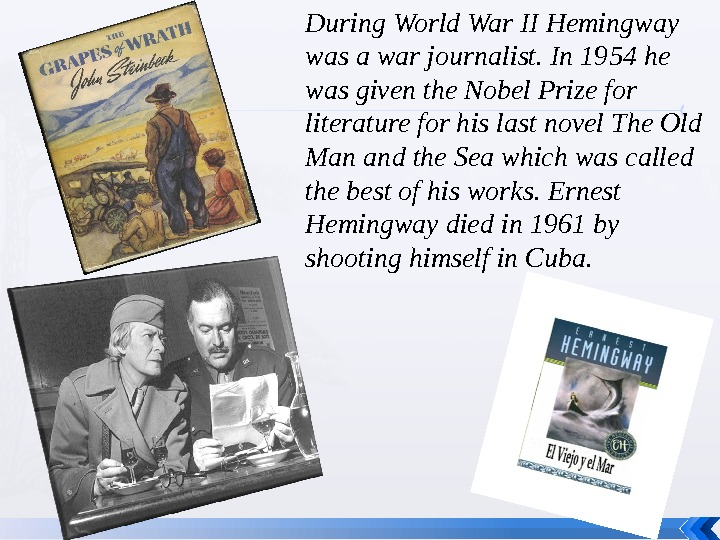 During World War II Hemingway was a war journalist. In 1954 he was given the Nobel