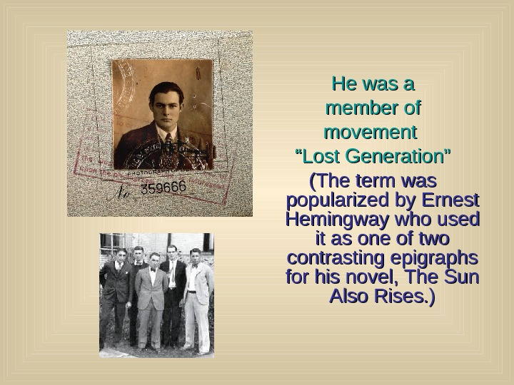 "He was a member of movement """" Lost Generation"" (The term was popularized by"