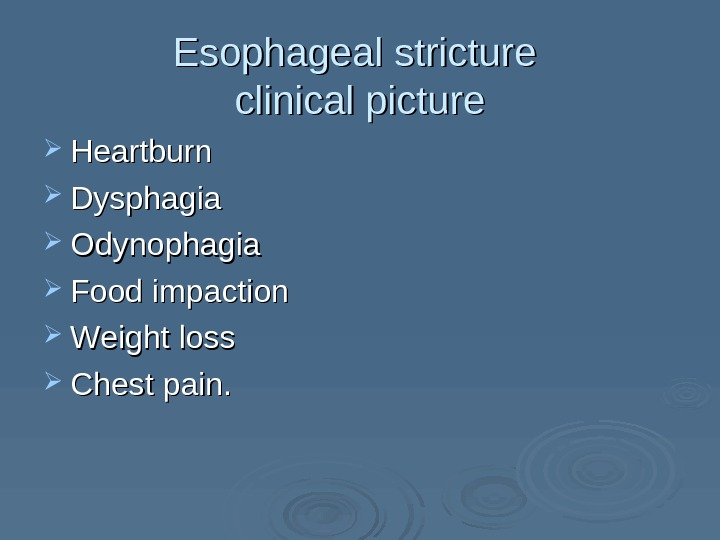 Esophageal stricture clinical picture Heartburn DD ysphagia OO dynophagia FF ood impaction WW eight loss