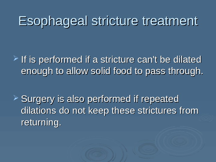 Esophageal stricture treatment If is performed if a stricture can't be dilated enough to allow