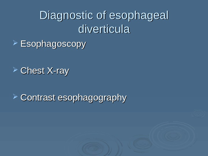 Diagnostic of esophageal diverticula Esophagoscopy Chest X-ray Contrast esophagography