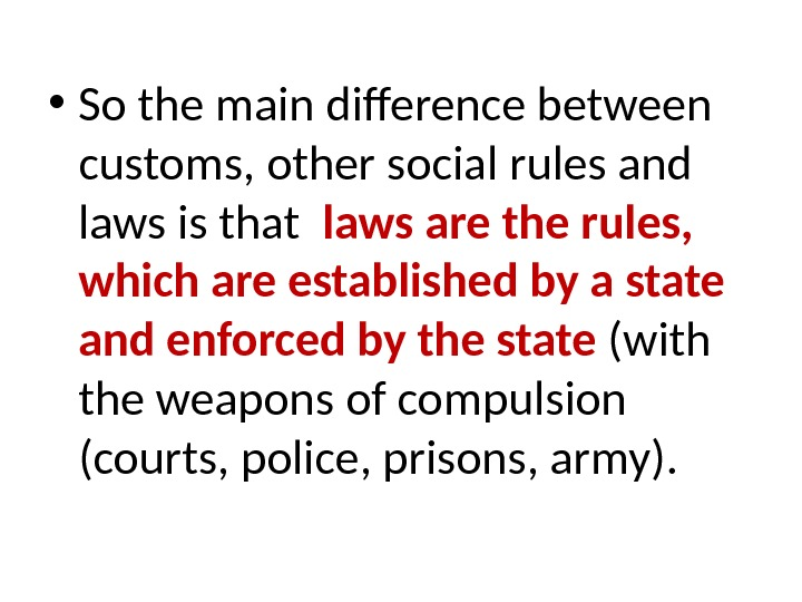 • So the main difference between customs, other social rules and laws is that