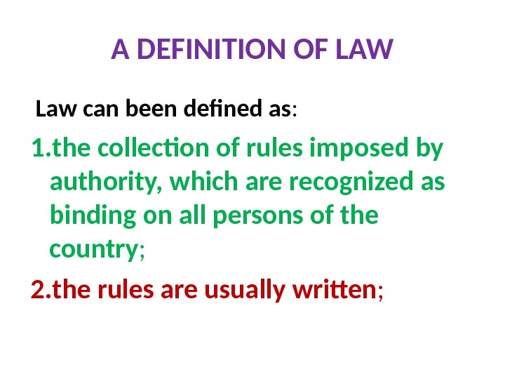 A DEFINITION OF LAW  Law can been defined as : 1. the collection of rules