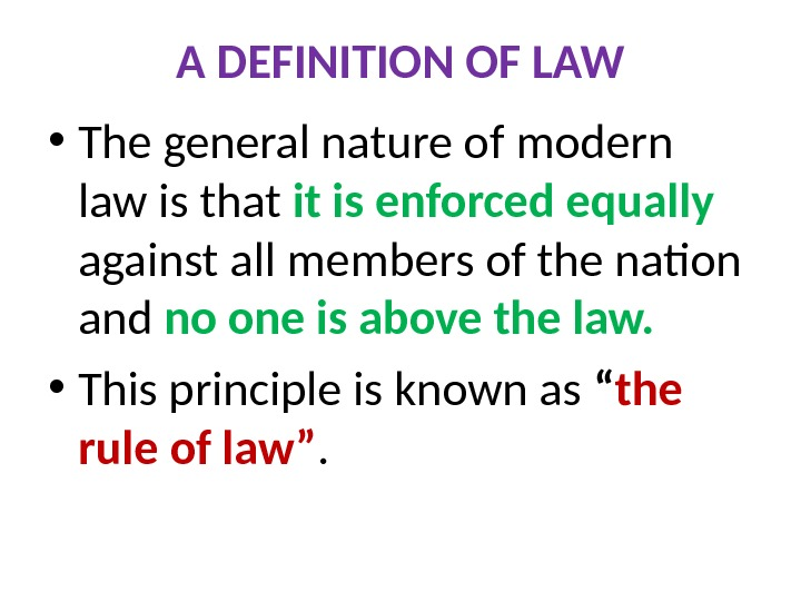 A DEFINITION OF LAW • The general nature of modern law is that it is enforced