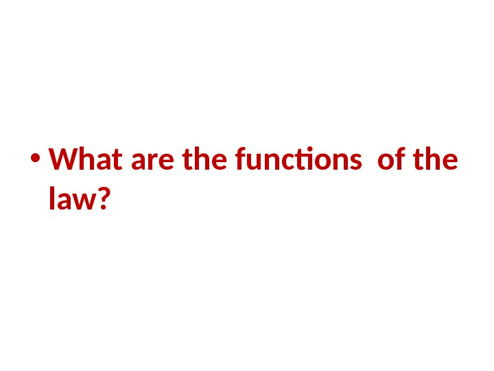 • What are the functions of the law?
