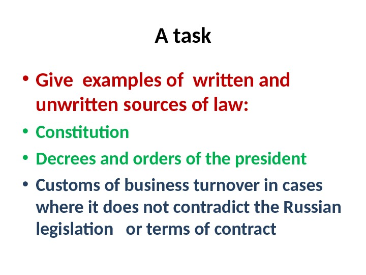 A task • Give examples of written and unwritten sources of law:  • Constitution •