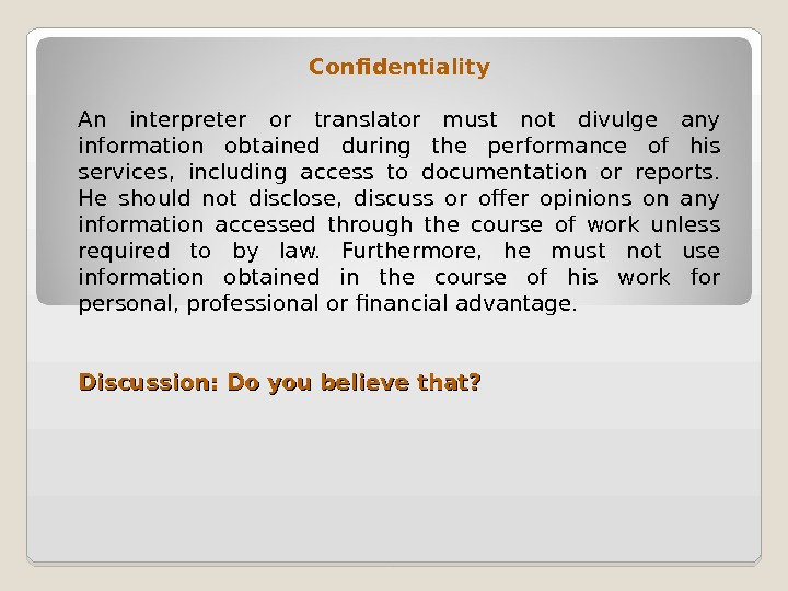 Confidentiality An interpreter or translator must not divulge any information obtained during the performance of his