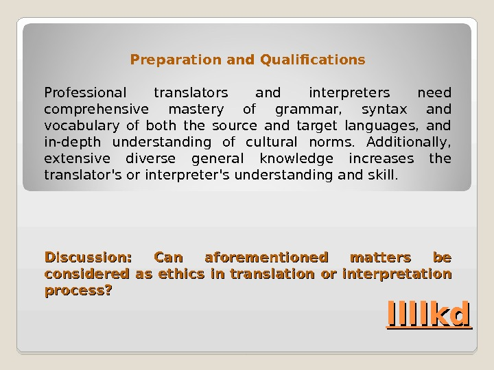 llllkd. Preparation and Qualifications Professional translators and interpreters need comprehensive mastery of grammar,  syntax and