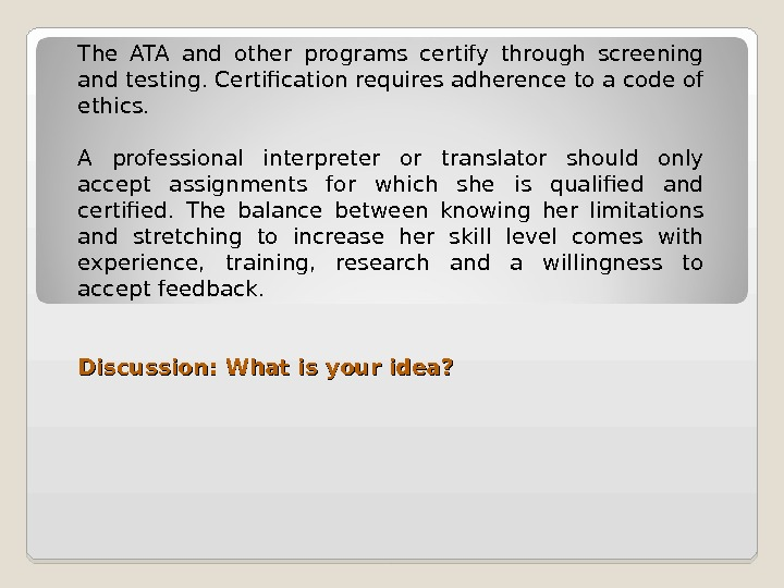 The ATA and other programs certify through screening and testing. Certification requires adherence to a code