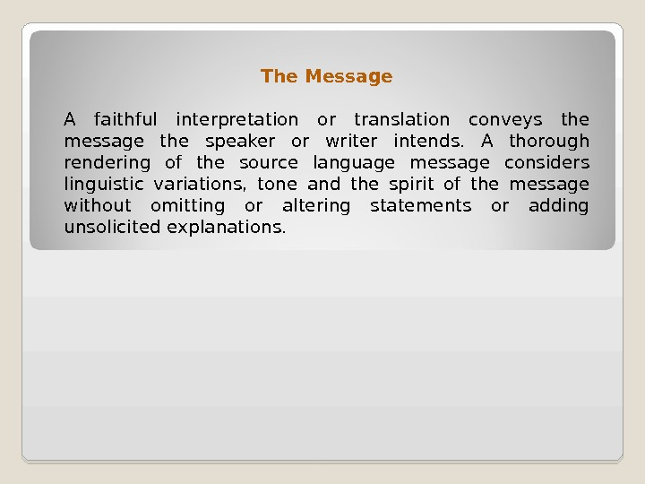 The Message A faithful interpretation or translation conveys the message the speaker or writer intends.