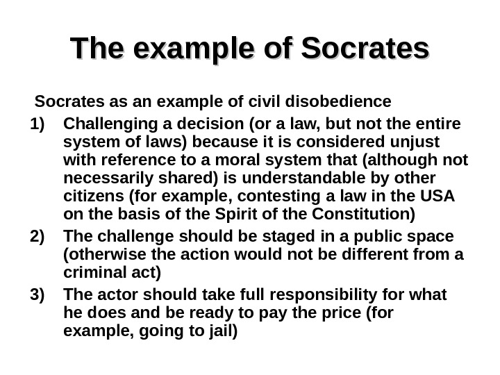 The example of Socrates as an example of civil disobedience 1) Challenging a decision (or a
