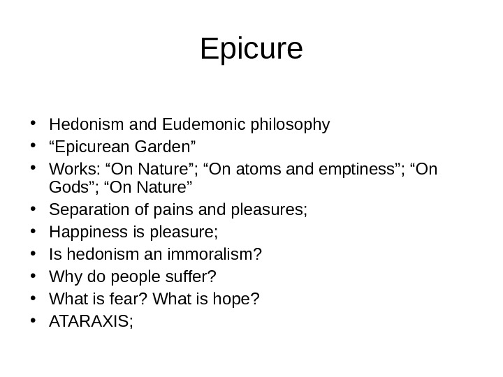 "Epicure • Hedonism and Eudemonic philosophy • "" Epicurean Garden"" • Works: ""On Nature""; ""On atoms"