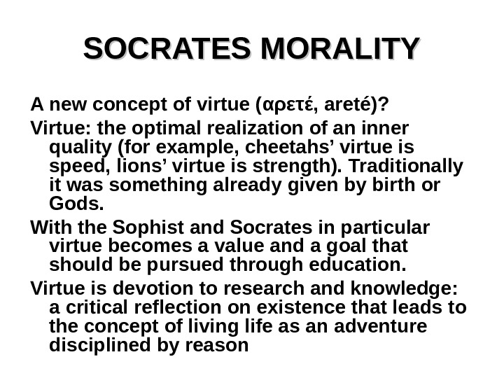 SOCRATES MORALITY A new concept of virtue ( αρετέ , areté)? Virtue: the optimal realization of