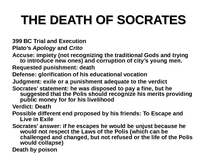 THE DEATH OF SOCRATES 399 BC Trial and Execution Plato's Apology and Crito Accuse: impiety (not