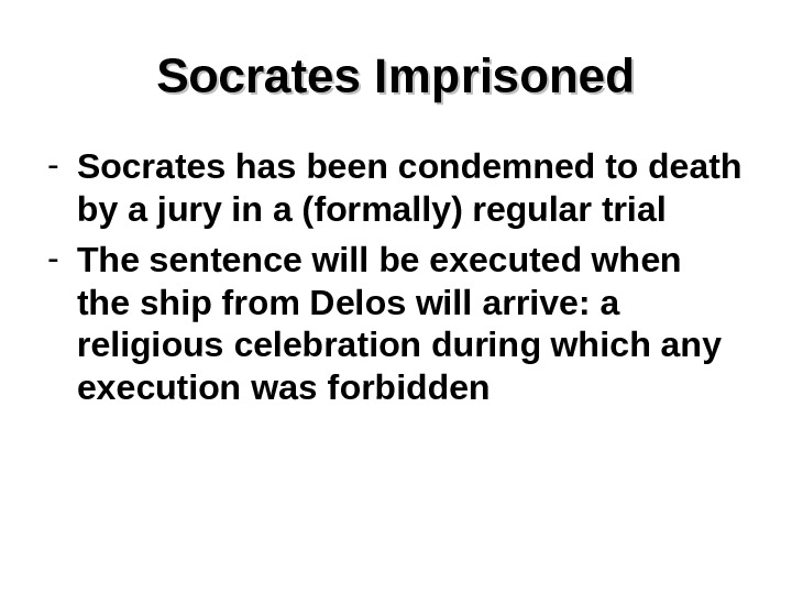Socrates Imprisoned - Socrates has been condemned to death by a jury in a (formally) regular