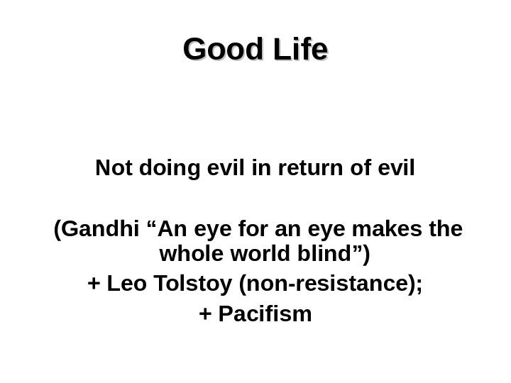 "Good Life Not doing evil in return of evil  (Gandhi ""An eye for an eye"