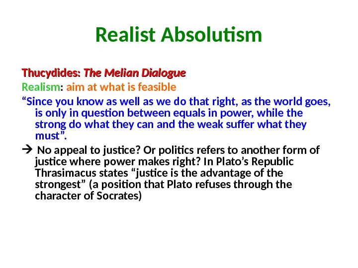 Realist Absolutism Thucydides:  The Melian Dialogue  Realism :  aim at what is feasible