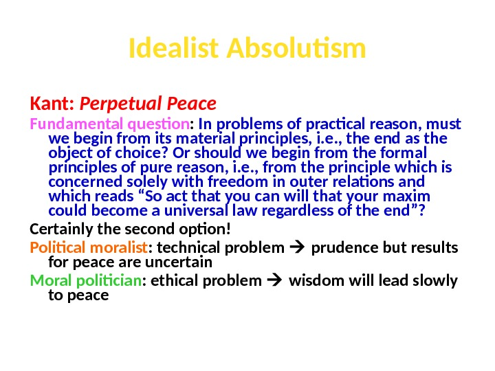 Idealist Absolutism Kant:  Perpetual Peace Fundamental question :  In problems of practical reason, must