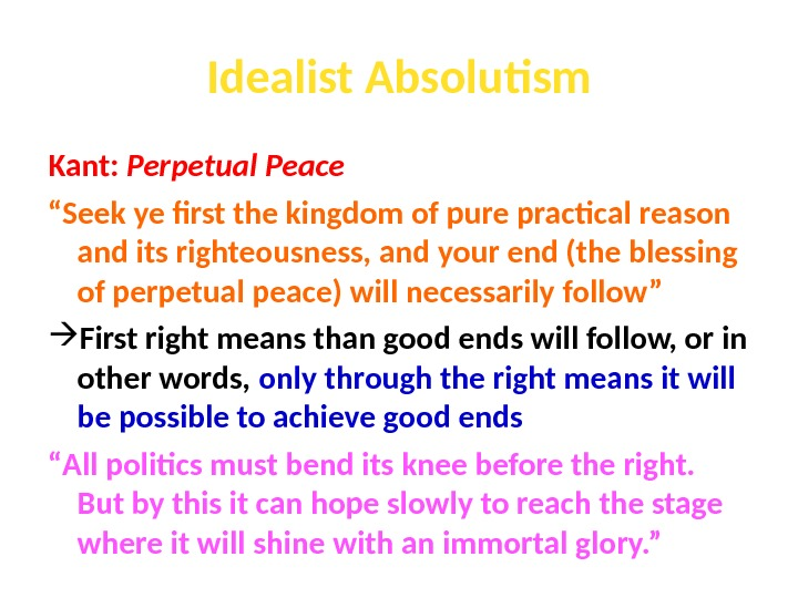 "Idealist Absolutism Kant:  Perpetual Peace "" Seek ye first the kingdom of pure practical reason"