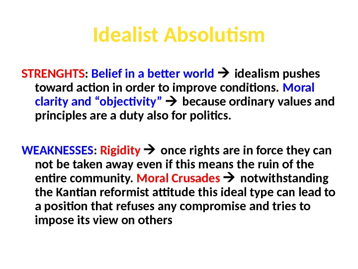 Idealist Absolutism STRENGHTS :  Belief in a better world idealism pushes toward action in order