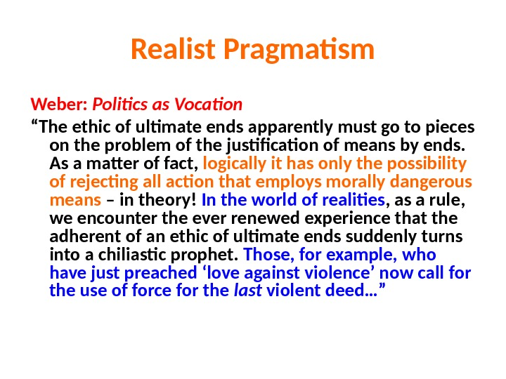 "Realist Pragmatism Weber:  Politics as Vocation "" The ethic of ultimate ends apparently must go"