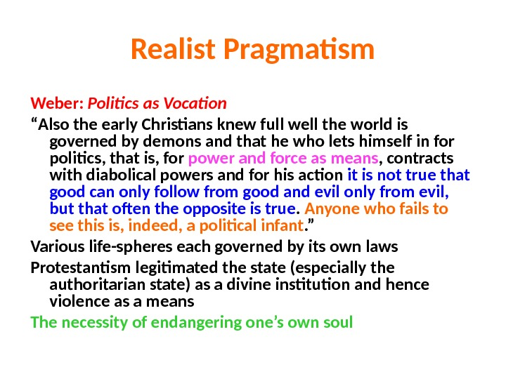 "Realist Pragmatism Weber:  Politics as Vocation "" Also the early Christians knew full well the"