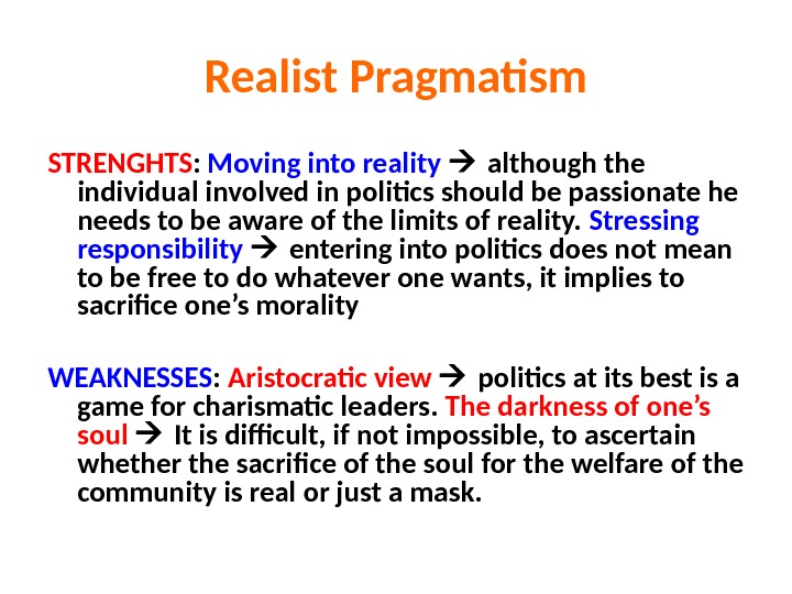 Realist Pragmatism STRENGHTS :  Moving into reality  although the individual involved in politics should
