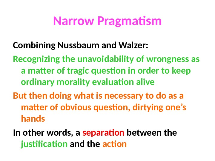 Narrow Pragmatism Combining Nussbaum and Walzer: Recognizing the unavoidability of wrongness as a matter of tragic