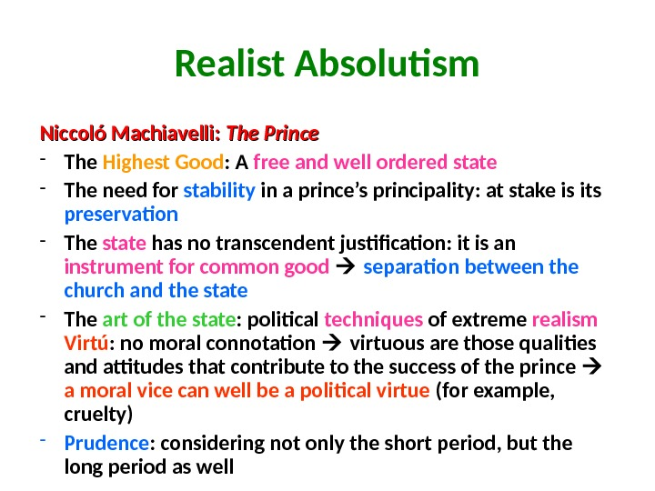 Realist Absolutism Niccoló Machiavelli:  The Prince  - The Highest Good : A free and