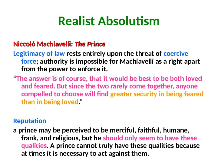 Realist Absolutism Niccoló Machiavelli:  The Prince  Legitimacy of law rests entirely upon the threat