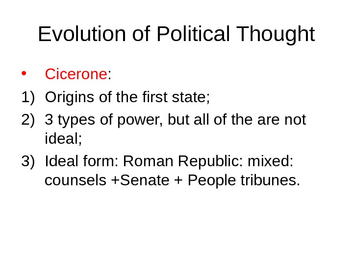 Evolution of Political Thought • Cicerone : 1) Origins of the first state; 2) 3 types