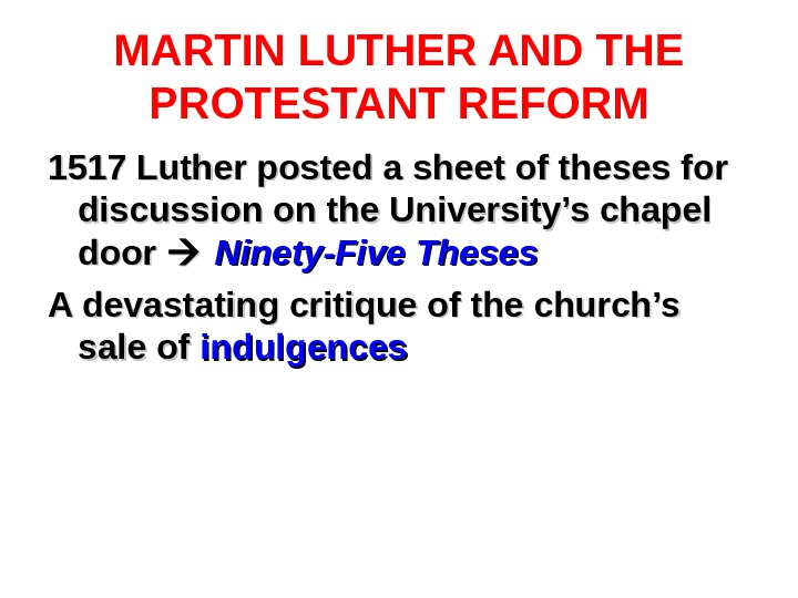 MARTIN LUTHER AND THE PROTESTANT REFORM 1517 Luther posted a sheet of theses for discussion on