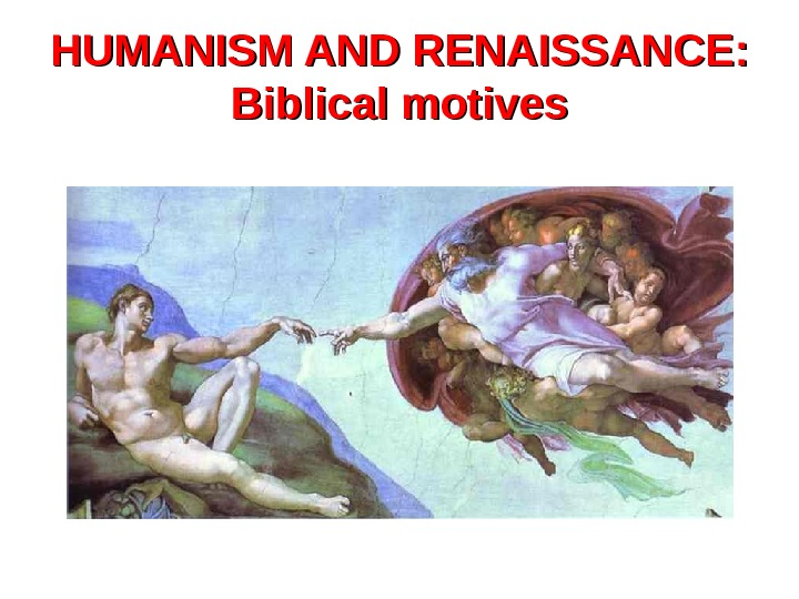 HUMANISM AND RENAISSANCE:  Biblical motives