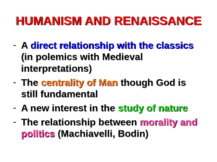 HUMANISM AND RENAISSANCE - A A direct relationship with the classics  (in polemics with Medieval