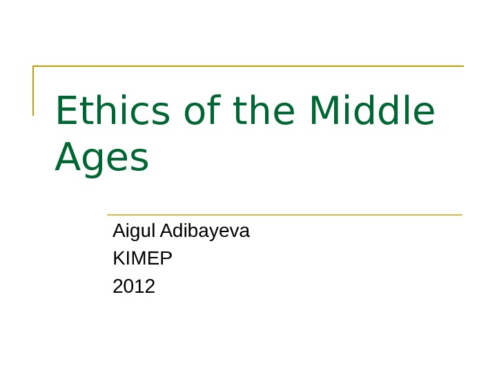 Ethics of the Middle Ages Aigul Adibayeva KIMEP 2012