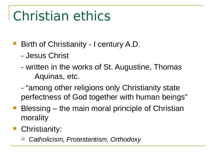 Christian ethics Birth of Christianity - I century A. D.  - Jesus Christ - written