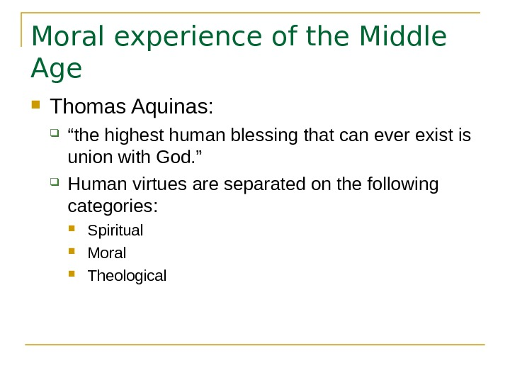 "Moral experience of the Middle Age Thomas Aquinas:  "" the highest human blessing that can"