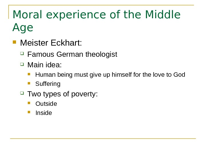Moral experience of the Middle Age Meister Eckhart:  Famous German theologist  Main idea:
