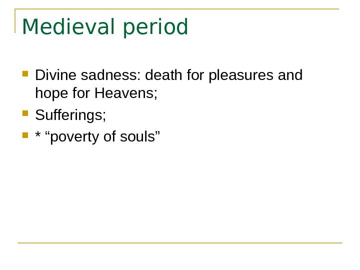"Medieval period Divine sadness: death for pleasures and hope for Heavens;  Sufferings;  * ""poverty"