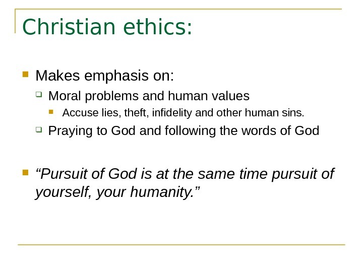 Christian ethics:  Makes emphasis on:  Moral problems and human values Accuse lies, theft, infidelity