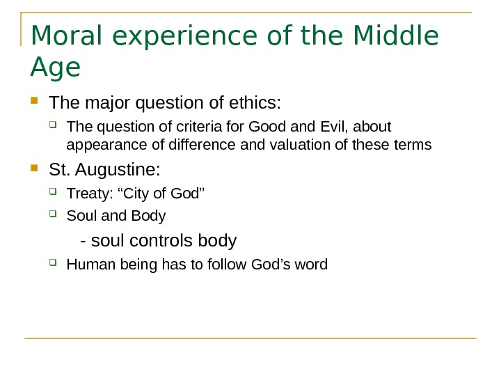 Moral experience of the Middle Age The major question of ethics:  The question of criteria