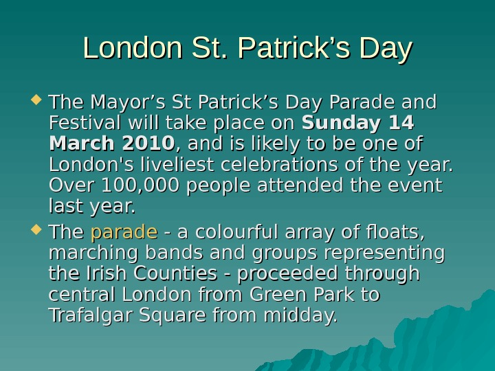 London St. Patrick's Day The Mayor's St Patrick's Day Parade and Festival will take